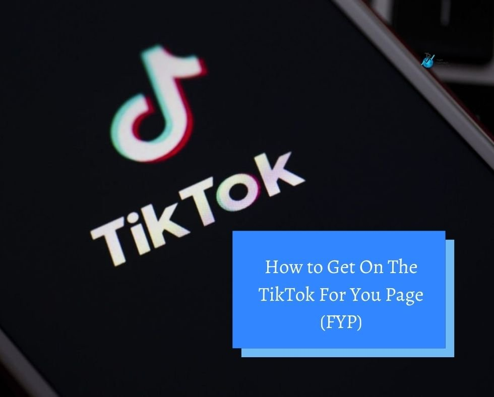 How to Get On The TikTok For You Page (FYP)